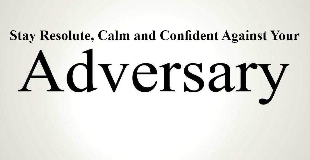 Stay Resolute, Calm and Confident Against Your Adversary
