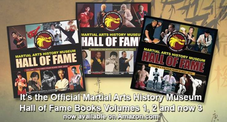Official Martial Arts History Museum's HALL OF FAME book series. Vol 1, 2 and now 3 .