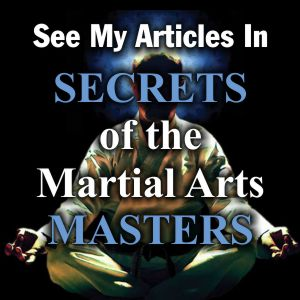 My Articles in Secrets of the Martial Arts Masters