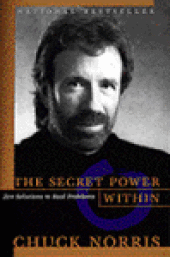 Chuck Norris The Secret Power Within: Zen Solutions to Real Problems