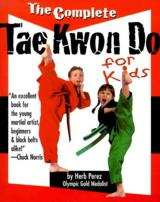 The Complete Tae Kwon Do For Kids