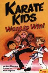 Karate Kids Want To Win! Karate Kids, Book 1 by: Alex Simmons