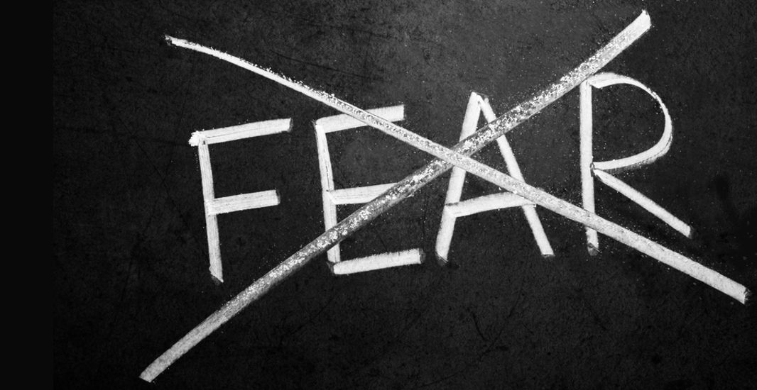 Do Not Let Fear Be a Factor