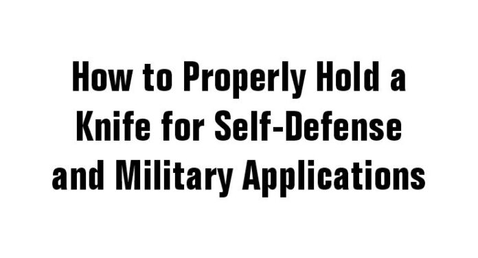 How to Properly Hold a Knife for Self-Defense and Military Applications