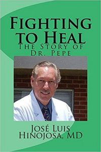 Fighting to Heal: The Story of Dr. Pepe by Jose Luis Hinojosa