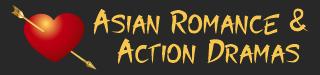 Asian Romance & Action Dramas